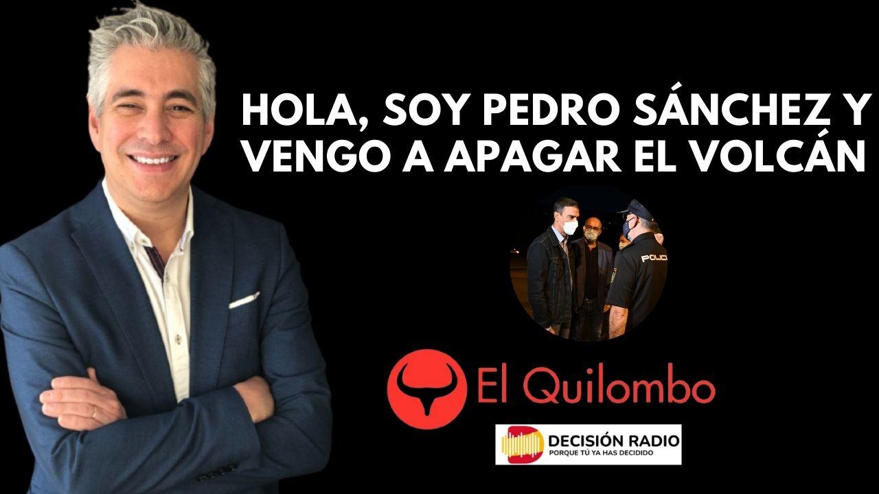 Imagen del video: El Quilombo: Hola, soy Pedro Sánchez y vengo a apagar un volcán