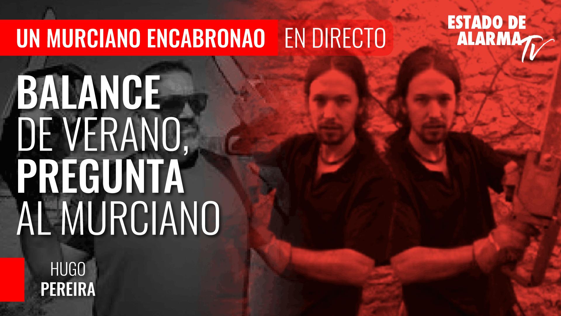 Imagen del video: Un Murciano Encabronao; Balance de verano, pregunta al Murciano; con Hugo Pereira
