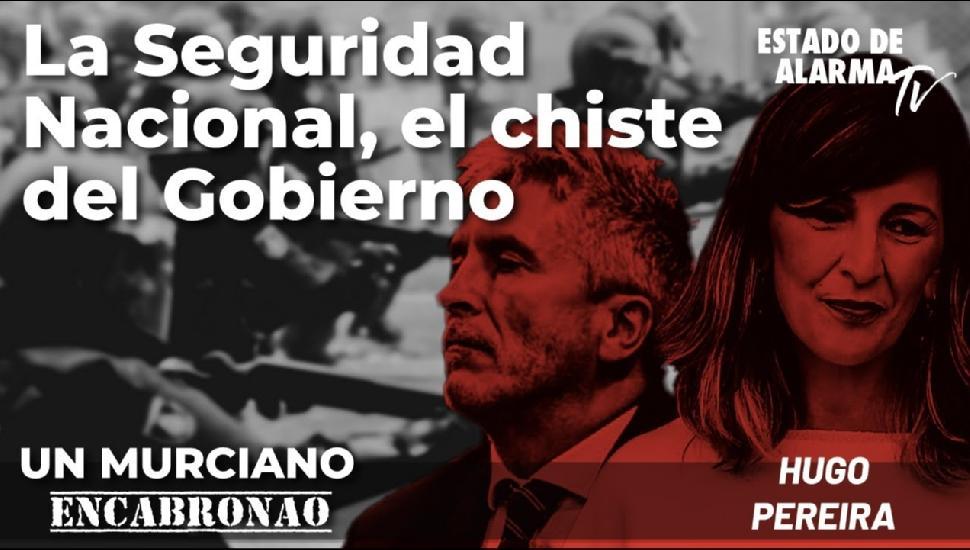 Imagen del video: Un Murciano Encabronao: La Seguridad Nacional, el chiste del Gobierno